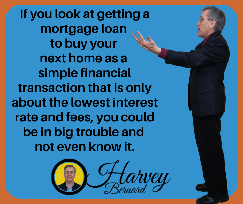 If you get a mortgage loan to buy your next home as a simple financial transaction that is about the lowest current FHA rates, you could be in trouble and not even know it.